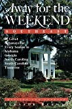 Away for the Weekend (R): Southeast -- Revised and Updated Edition: Great Getaways for Every Season in Alabama, Georgia, North Carolina, South Carol ina and Tennessee (Away for the Weekend Series)