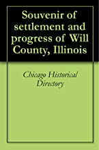 Souvenir of settlement and progress of Will County, Illinois