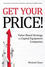 Get Your Price!: Value-Based Strategy for Capital Equipment Companies