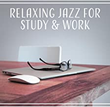 Relaxing Jazz for Study & Work: Soft Jazz Session 2017, Instrumental Background to Relax at Work & Focus on Study