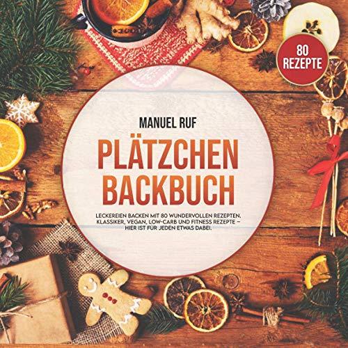 Plätzchen Backbuch: Leckereien backen mit 80 wundervollen Rezepten. Von Klassikern über vegane, Low Carb und Fitness Rezepte. Hier ist für jeden etwas dabei!