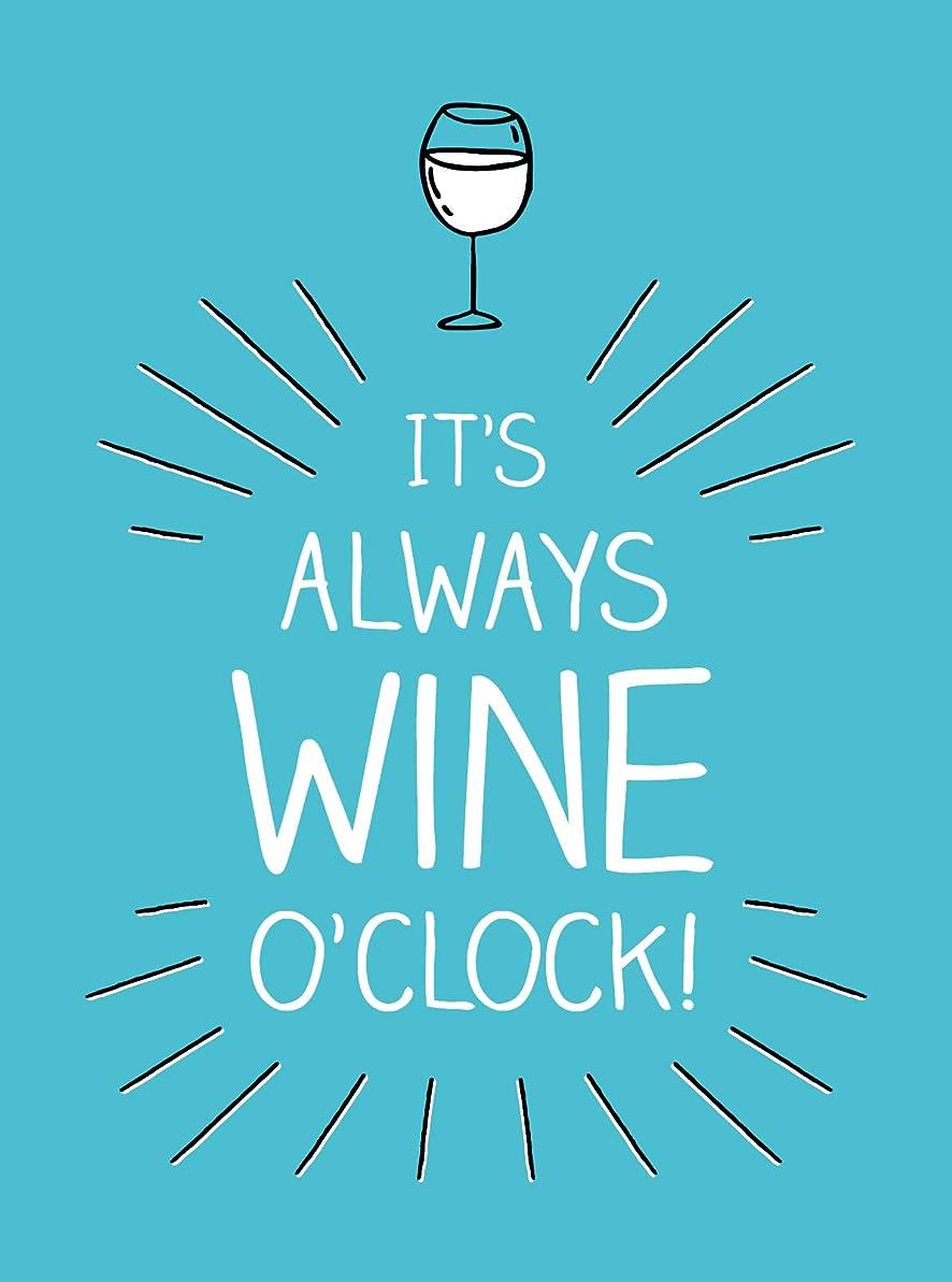 お金ゴム磁気ポータルIt's Always Wine O'Clock: Quotes and Statements for Wine Lovers (English Edition)