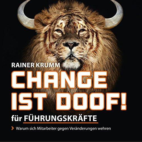 Change ist doof! Für Führungskräfte     Warum sich Menschen gegen Veränderung wehren              Autor:                                                                                                                                 Rainer Krumm                               Sprecher:                                                                                                                                 Rainer Krumm                      Spieldauer: 1 Std. und 37 Min.     12 Bewertungen     Gesamt 3,8