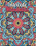 Intricate Mandalas: A New Complex and detailed Mandela Coloring Book For adult Relaxation, Stress Management and Happiness. Coloring Book for Mandala Lovers