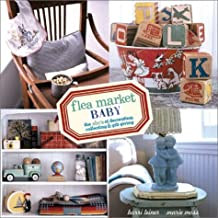 Flea Market Baby: The ABC's of Decorating, Collecting & Gift Giving