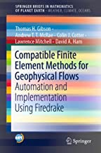 Compatible Finite Element Methods for Geophysical Flows: Automation and Implementation Using Firedrake (Mathematics of Pla...