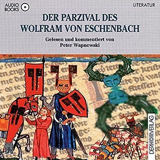 Der Parzival des Wolfram von Eschenbach                   Autor:                                                                                                                                 Peter Wapnewski,                                                                                        Wolfram von Eschenbach                               Sprecher:                                                                                                                                 Peter Wapnewski                      Spieldauer: 9 Std. und 37 Min.     140 Bewertungen     Gesamt 4,4