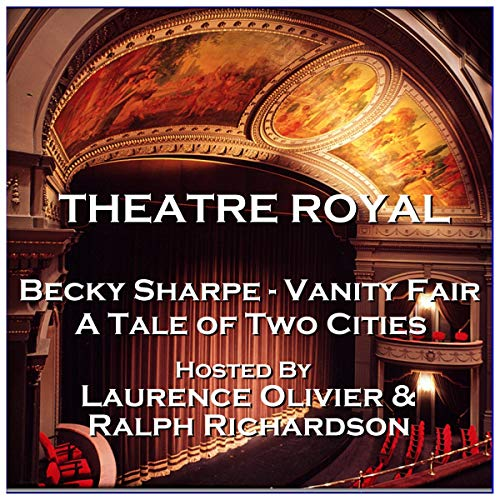 Theatre Royal - Becky Sharpe - Vanity Fair & The Overcoat: Episode 20                   By:                                                                                                                                 William Makepeace Thackeray,                                                                                        Nikolai Gogol                               Narrated by:                                                                                                                                 Ralph Richardson,                                                                                        Laurence Olivier                      Length: 57 mins     Not rated yet     Overall 0.0