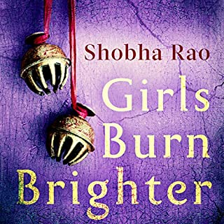 Girls Burn Brighter                   By:                                                                                                                                 Shobha Rao                               Narrated by:                                                                                                                                 Soneela Nankani                      Length: 11 hrs and 38 mins     9 ratings     Overall 4.4
