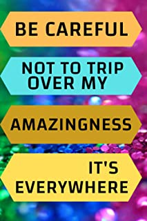 Be careful not to trip over my amazingness. It's everywhere: Inspirational Cute Paperback Notebook - Journal 100 Pages 6x9...