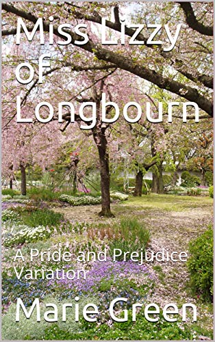 Miss Lizzy of Longbourn: A Pride and Prejudice Variation by [Marie Green]