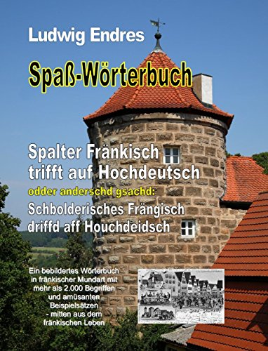 Spaß-Wörterbuch   Spalter Fränkisch trifft auf Hochdeutsch odder anderschd gsachd: Schbolderisches Frängisch driffd aff Houchdeidsch (German Edition)