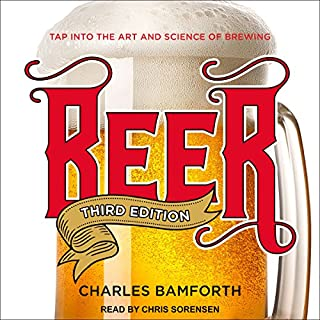 Beer     Tap into the Art and Science of Brewing              By:                                                                                                                                 Charles Bamforth                               Narrated by:                                                                                                                                 Chris Sorensen                      Length: 9 hrs and 36 mins     16 ratings     Overall 4.1
