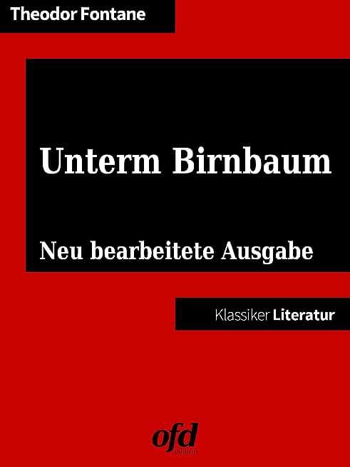 Unterm Birnbaum: Neu bearbeitete Ausgabe (Klassiker der ofd edition) (German Edition)