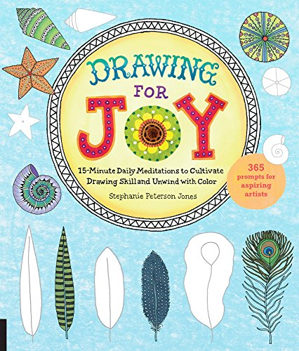 Drawing for Joy:15-Minute Daily Meditations to Cultivate Drawing Skill and Unwind with Color--365 Prompts for Aspiring Artists (English Edition)