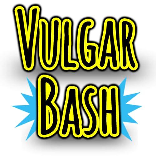 Vulgar Bash! It's like Cards Against Humanity!