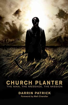 [(Church Planter : The Man, the Message, the Mission)] [By (author) Darrin Patrick ] published on (August, 2010)