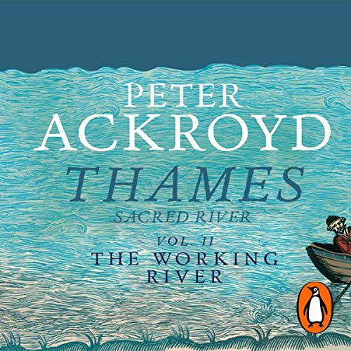 Thames     Sacred River, Volume 2: The Working River              De :                                                                                                                                 Peter Ackroyd                               Lu par :                                                                                                                                 Simon Callow                      Durée : 3 h et 16 min     Pas de notations     Global 0,0