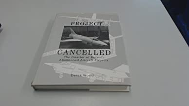 PROJECT CANCELLED The Disaster of Britain's Abandoned Aircraft Projects