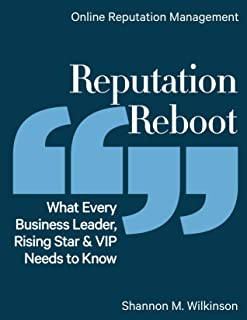 Reputation Reboot: What Every Business Leader, Rising Star & VIP Needs to Know