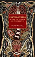 Proper Doctoring: A Book for Patients and their Doctors (New York Review Books Classics)