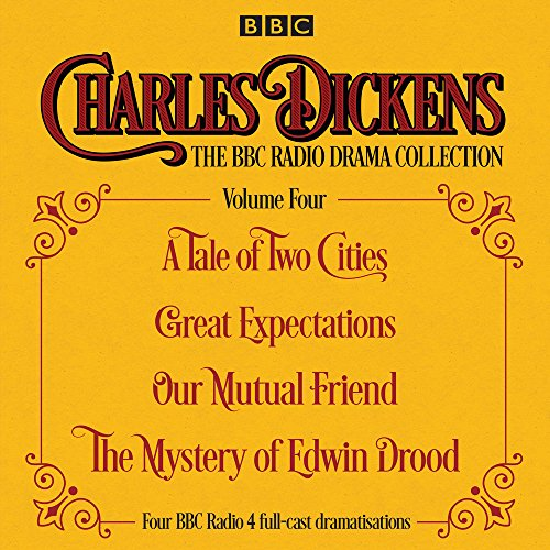 Charles Dickens - The BBC Radio Drama Collection Volume Four: A Tale of Two Cities, Great Expectations, Our Mutual Friend, The Mystery of Edwin Drood