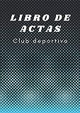 Libro de actas Club deportivo: Registro de Actas para Clubs Deportivos. Tamaño A4.