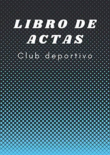 Libro de actas Club deportivo: Registro de Actas para Clubs Deportivos. Tamaño A4