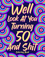 Well Look at You Turning 50 and Shit Coloring Book