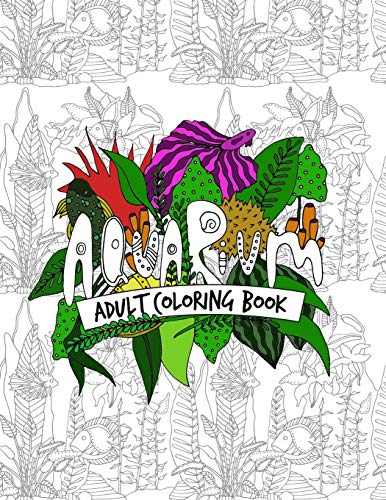 Aquarium Adult Coloring Book: Beautifully Designed Aquascape Pictures for Your Coloring Pleasure