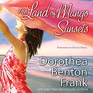 The Land of Mango Sunsets                   By:                                                                                                                                 Dorothea Benton Frank                               Narrated by:                                                                                                                                 Nicole Poole                      Length: 12 hrs and 13 mins     168 ratings     Overall 4.5