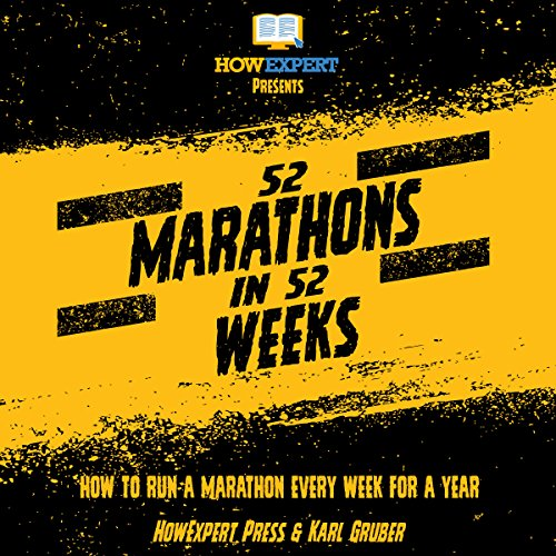 52 Marathons in 52 Weeks     How to Run a Marathon Every Week for a Year              By:                                                                                                                                 HowExpert Press,                                                                                        Karl Gruber                               Narrated by:                                                                                                                                 Curt Zehner                      Length: 2 hrs     2 ratings     Overall 1.0
