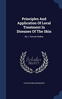 Principles and Application of Local Treatment in Diseases of the Skin: By L. Duncan Bulkey