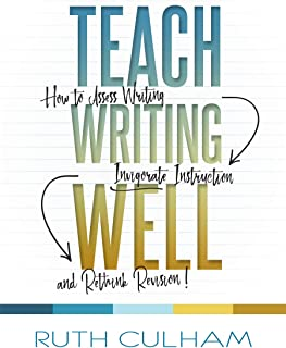 Teach Writing Well: How to Assess Writing, Invigorate Instruction, and Rethink Revision