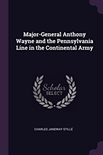 Major-General Anthony Wayne and the Pennsylvania Line in the Continental Army