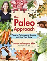 The Paleo Approach: Reverse Autoimmune Disease and Heal Your Body by Sarah Ballantyne(2014-01-28)