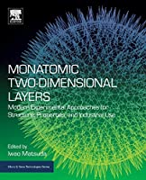 Monatomic Two-Dimensional Layers: Modern Experimental Approaches for Structure, Properties, and Industrial Use (Micro and Nano Technologies)