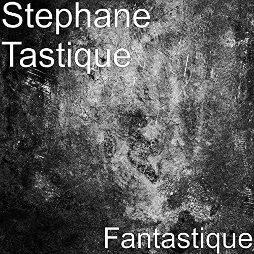 Stephane Tastique