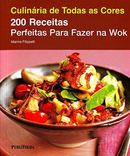 Culinaria De Todas As Cores. 200 Receitas Para Fazer Na Wok (Em Portuguese do Brasil)