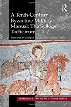 A Tenth-Century Byzantine Military Manual: The Sylloge Tacticorum
