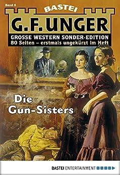 G. F. Unger Sonder-Edition 6 - Western: Die Gun-Sisters von [G. F. Unger]