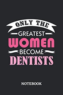 Only the greatest Women become Dentist Notebook: 6x9 inches - 110 graph paper, quad ruled, squared, grid paper pages • Gre...