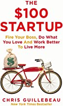 The $100 Startup Fire your Boss, Do what you Love and Work Less to Live More by Chris Guillebeau - Paperback