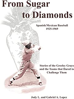 From Sugar to Diamonds: Spanish/Mexican Baseball 1925-1969: Stories of the Greeley Grays and the Teams That Dared to Challenge Them