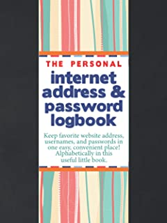 The Personal Internet Address & Password Logbook: Logbook to Keep Track of Internet Usernames and Passwords | A Password L...
