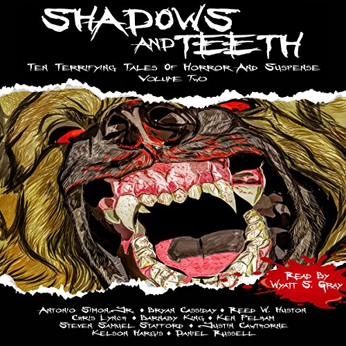 Shadows and Teeth Audiobook By Antonio Simon Jr., Bryan Cassiday, Reed Huston, Chris Lynch, Barnaby King, Ken Pelham cover art