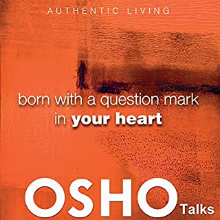 Born with a Question Mark in Your Heart     Provocations into Consciousness              By:                                                                                                                                 OSHO                               Narrated by:                                                                                                                                 OSHO                      Length: 22 hrs and 51 mins     5 ratings     Overall 4.8