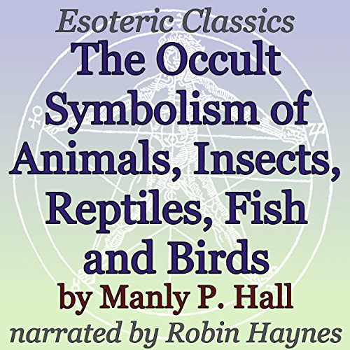 The Occult Symbolism of Animals, Insects, Reptiles, Fish and Birds audiobook cover art