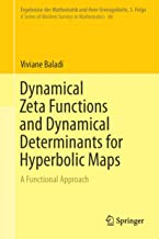 Dynamical Zeta Functions and Dynamical Determinants for Hyperbolic Maps: A Functional Approach (Ergebnisse der Mathematik und ihrer Grenzgebiete. 3. Folge ... of Modern Surveys in Mathematics Book 68)