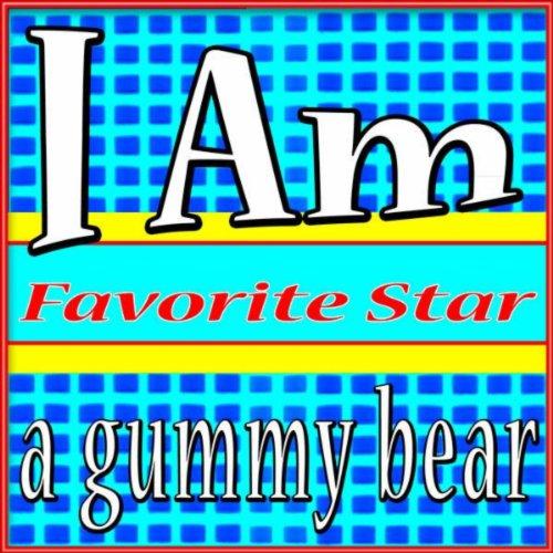I Am a Gummy Bear